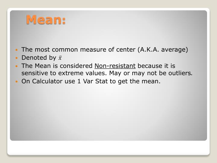 The most common measure of center (A.K.A. average)