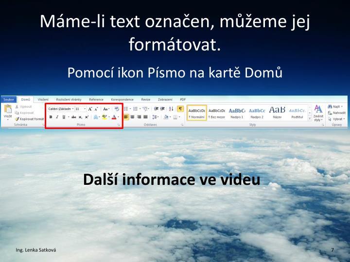 Máme-li text označen, můžeme jej formátovat.