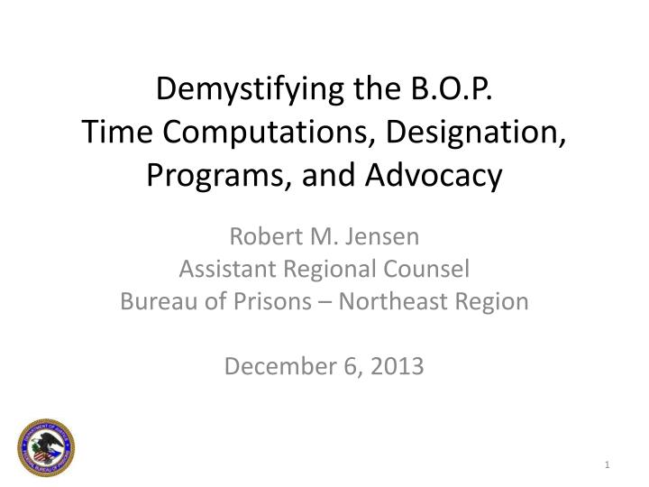 Demystifying the b o p time computations designation programs and advocacy