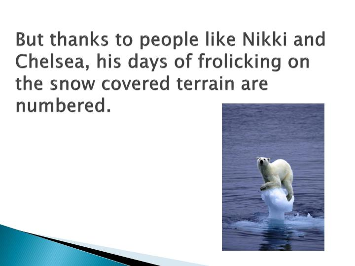 But thanks to people like Nikki and Chelsea, his days of frolicking on the snow covered terrain are ...