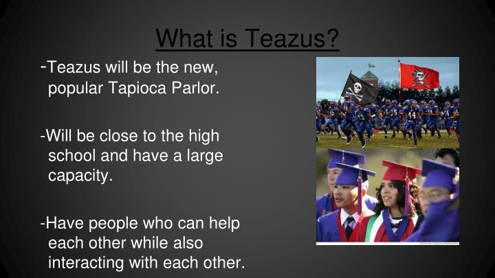 What is Teazus?