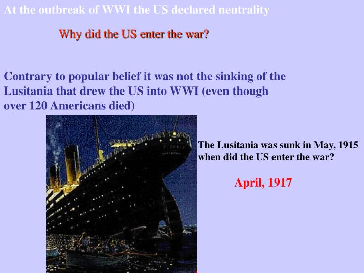 At the outbreak of WWI the US declared neutrality