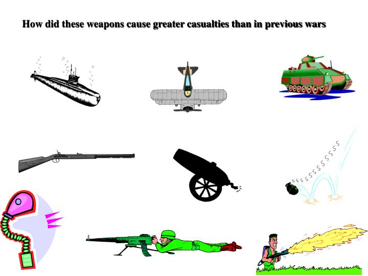 How did these weapons cause greater casualties than in previous wars
