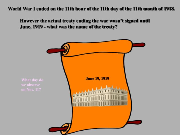World War I ended on the 11th hour of the 11th day of the 11th month of 1918.