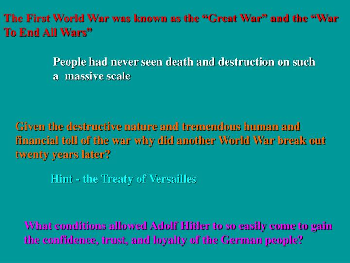 "The First World War was known as the ""Great War"" and the ""War To End All Wars"""