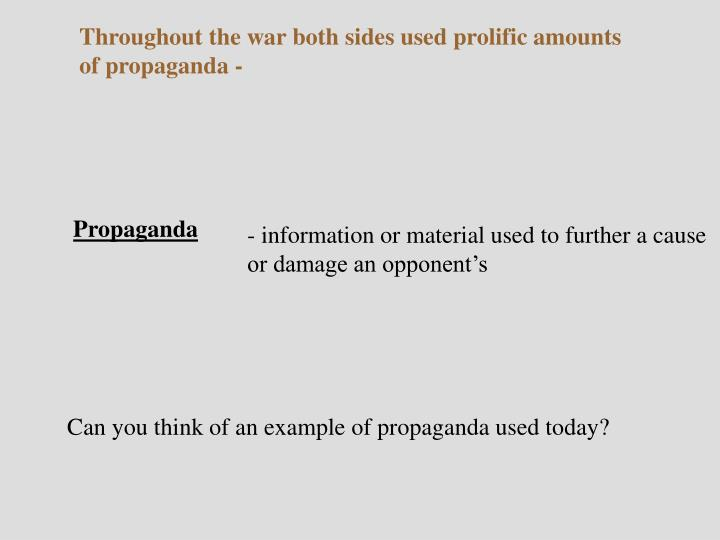 Throughout the war both sides used prolific amounts of propaganda -