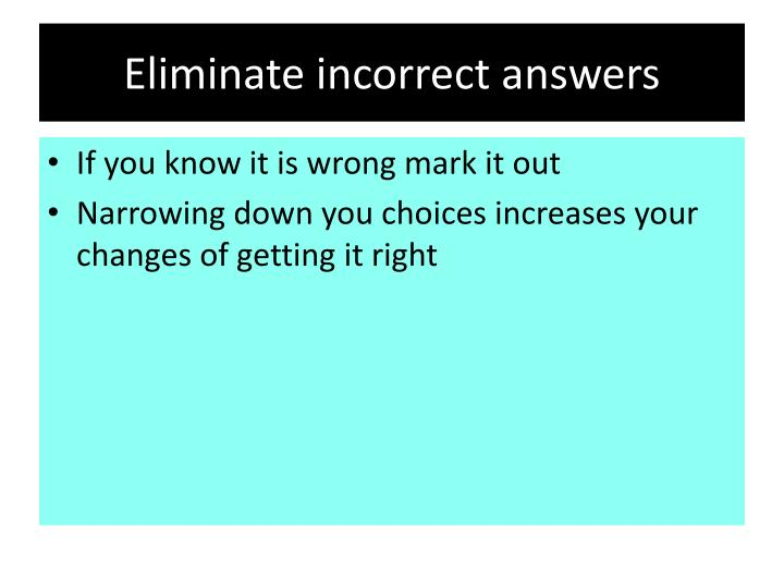Eliminate incorrect answers