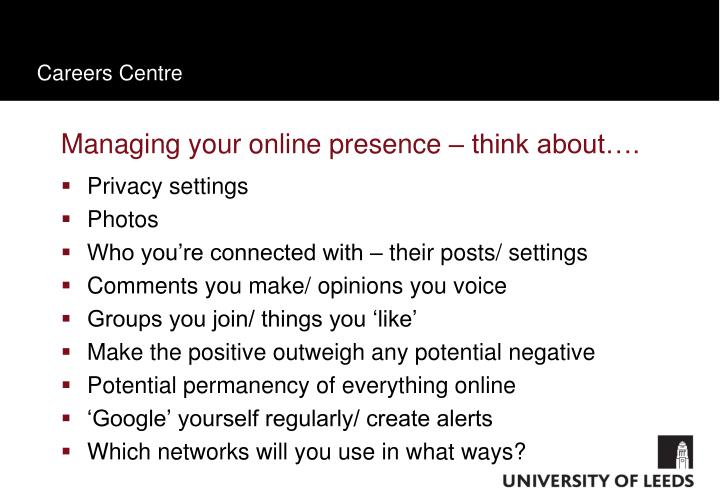Managing your online presence – think about….