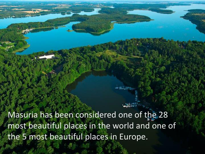 Masuria has been considered one of the 28 most beautiful places in the world and one of the 5 most beautiful places in Europe.