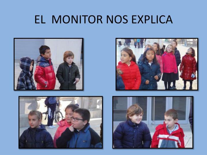 EL  MONITOR NOS EXPLICA