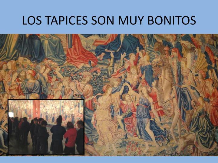 LOS TAPICES SON MUY BONITOS