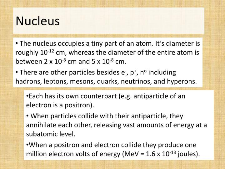 The nucleus occupies a tiny part of an atom. It's diameter is roughly 10