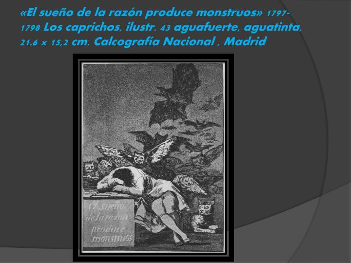 «El sueño de la razón produce monstruos» 1797-1798 Los caprichos,