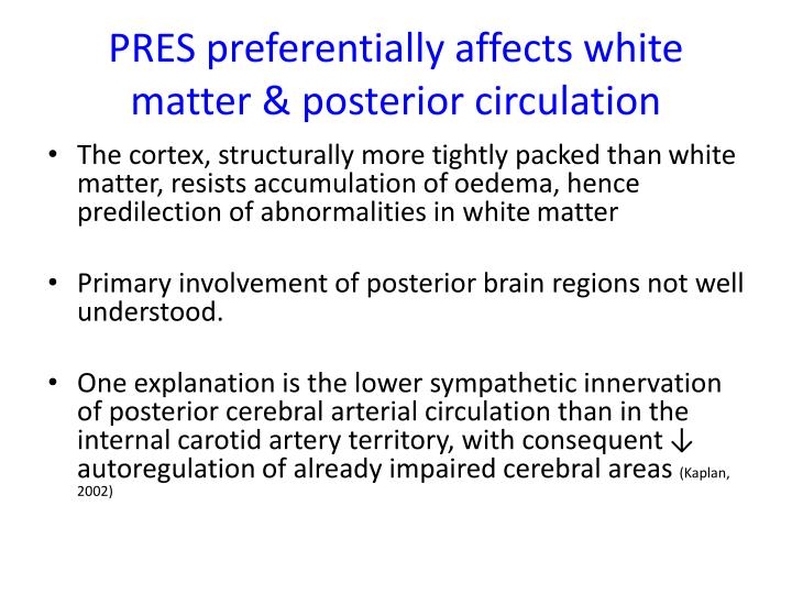 PRES preferentially affects white matter & posterior circulation