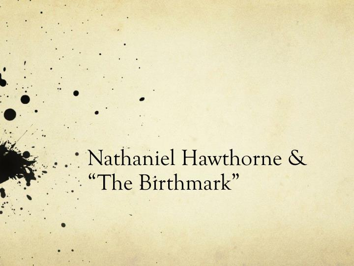 an analysis of the birthmark by nathaniel hawthorne Nathaniel hawthorne's the birthmark plot summary learn more about the birthmark with a detailed plot summary and plot diagram.