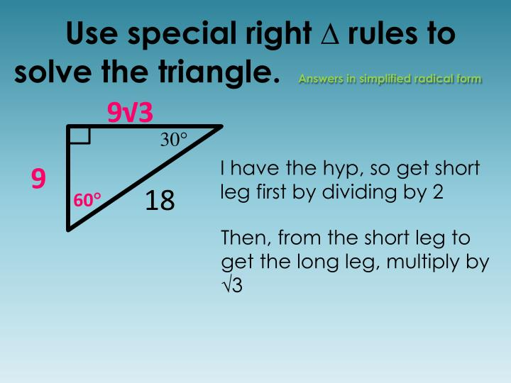 Use special right ∆ rules to solve the triangle.