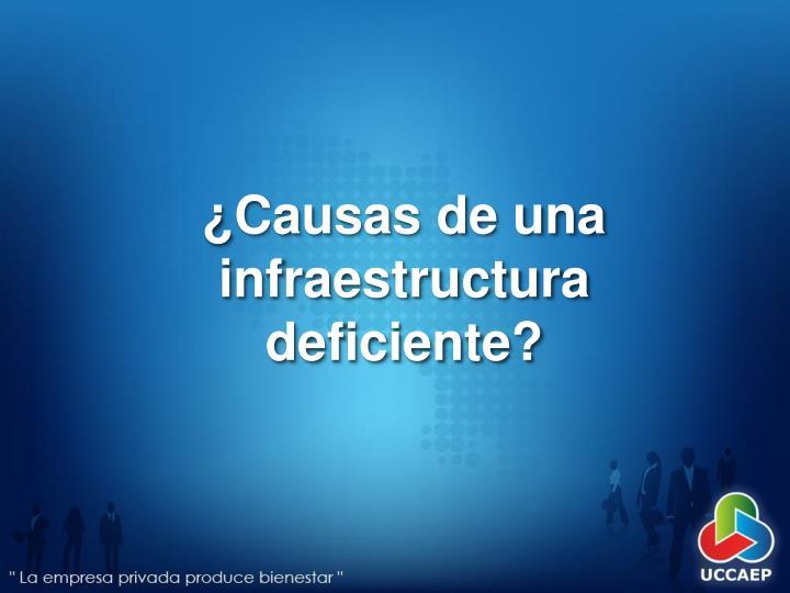 ¿Causas de una infraestructura deficiente?