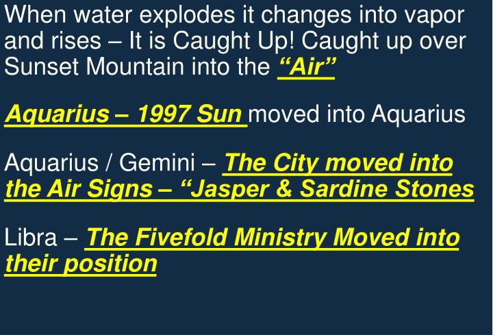 When water explodes it changes into vapor and rises – It is Caught Up! Caught up over Sunset Mountain into the