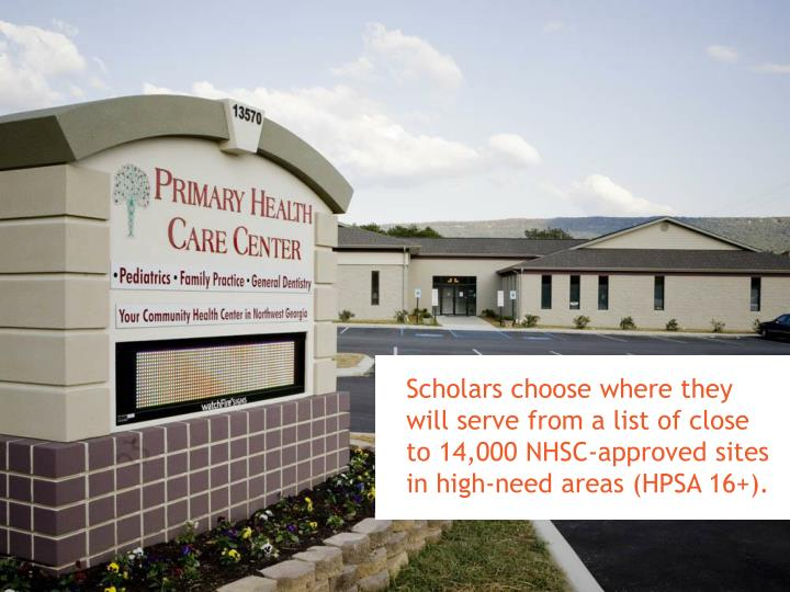 Scholars choose where they will serve from a list of close to 14,000 NHSC-approved sites in high-need areas (HPSA 16+).