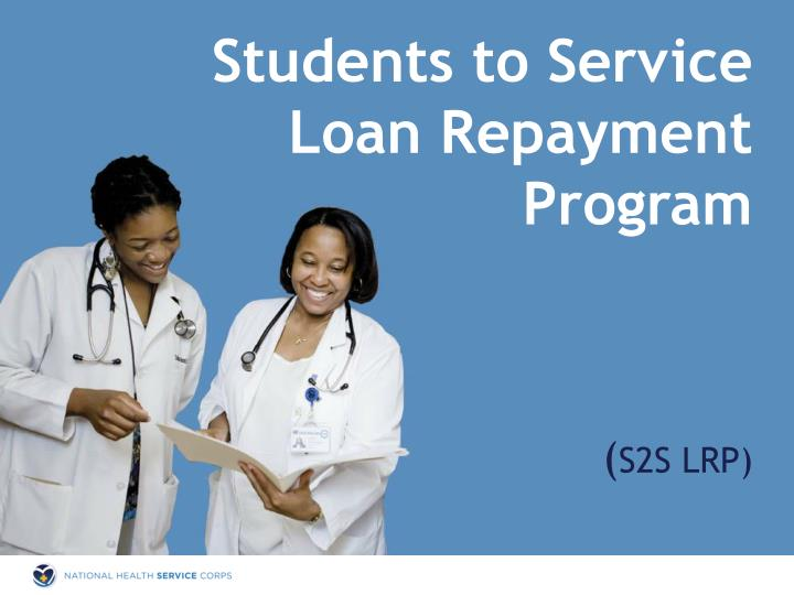 Students to Service Loan Repayment Program