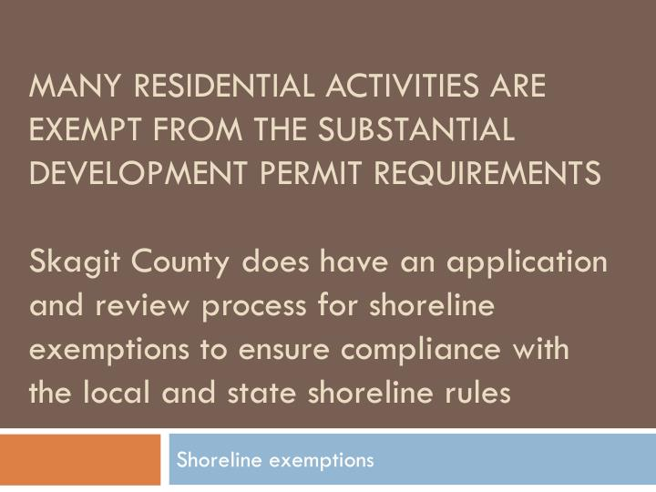 Many residential activities are exempt from the substantial development permit requirements