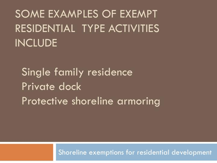Some examples of exempt Residential  type activities include