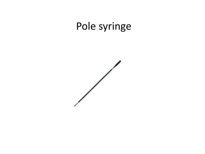 Pole syringe