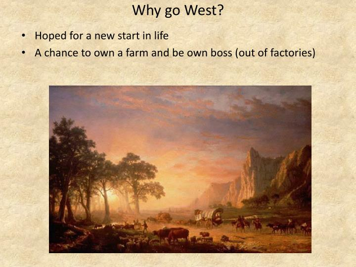 Why go West?