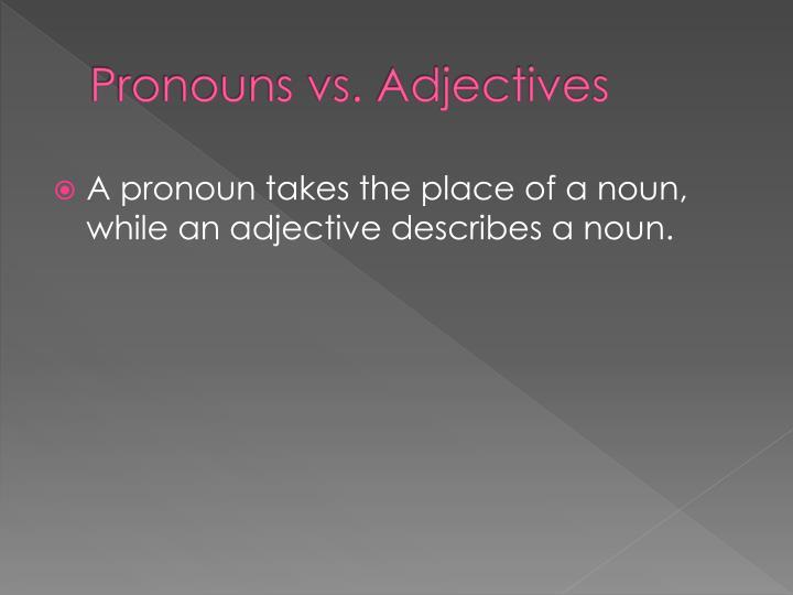 Pronouns vs. Adjectives