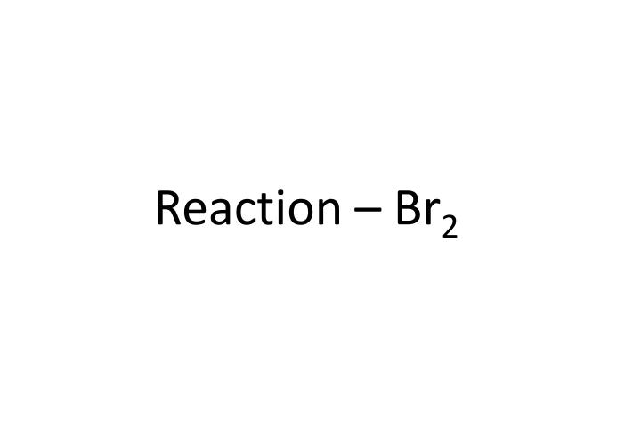 Reaction – Br