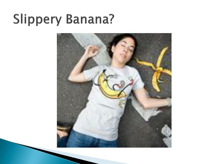 Slippery Banana?