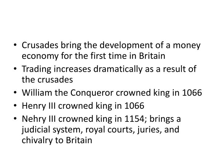 Crusades bring the development of a money economy for the first time in Britain