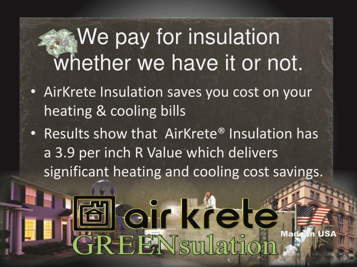 We pay for insulation whether we have it or not