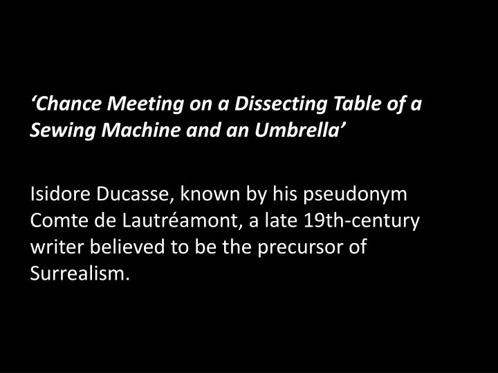 'Chance Meeting on a Dissecting Table of a Sewing Machine and an Umbrella'