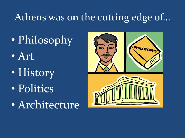 Athens was on the cutting edge of…