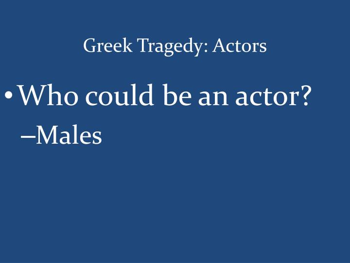 Greek Tragedy: Actors