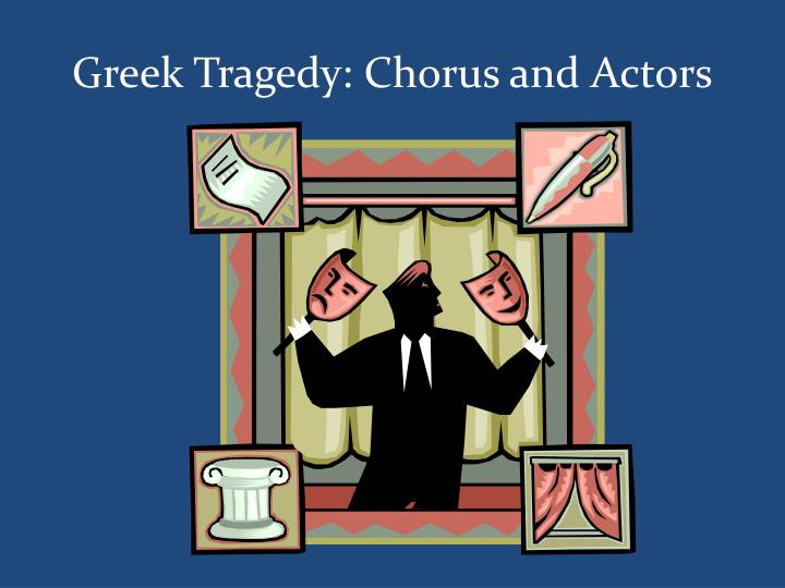 Greek Tragedy: Chorus and Actors