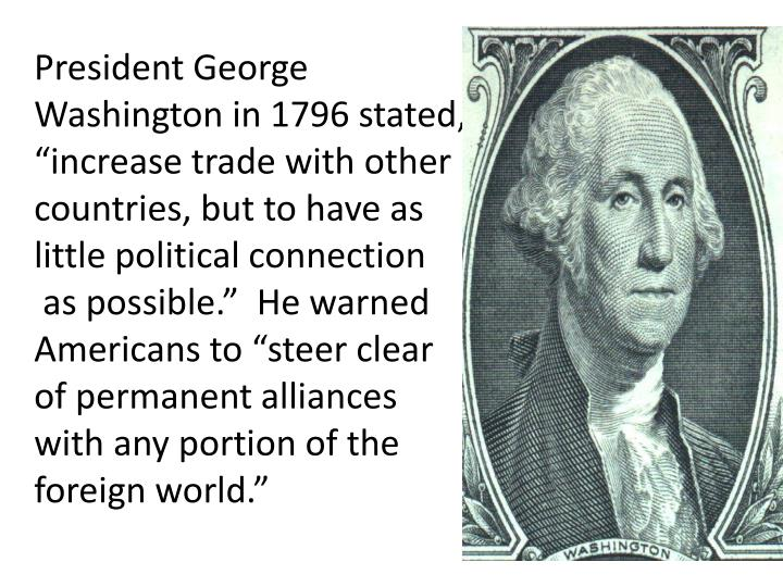 President George Washington in 1796 stated,