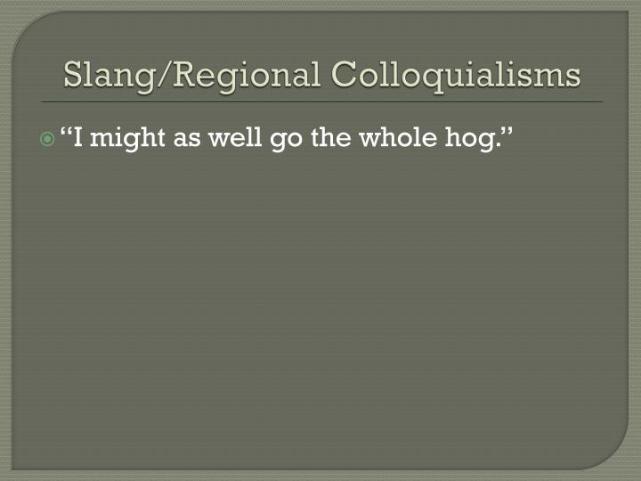 Slang/Regional Colloquialisms