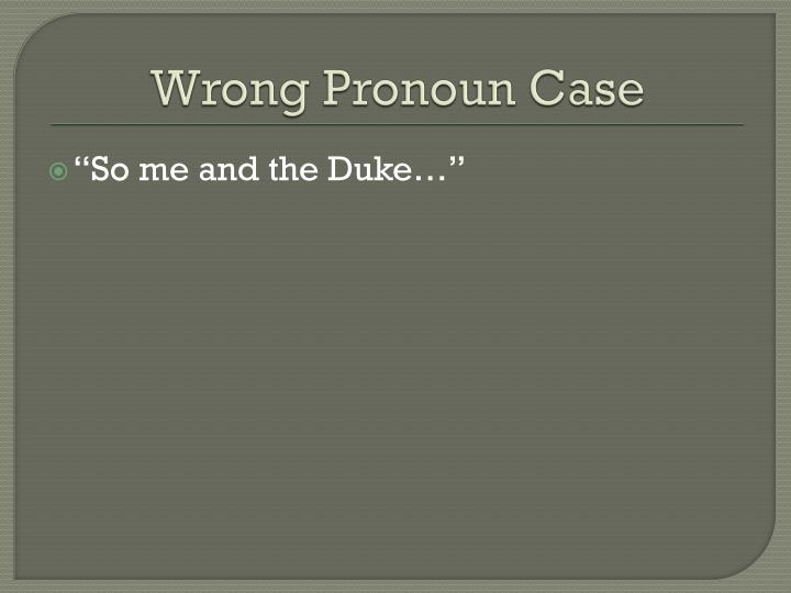 Wrong Pronoun Case