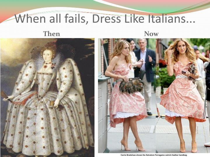 When all fails, Dress Like Italians...