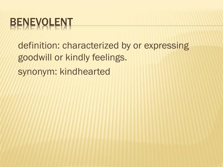 definition: characterized by or expressing goodwill or kindly feelings.