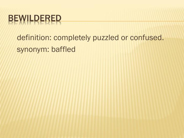 definition: completely puzzled or confused.