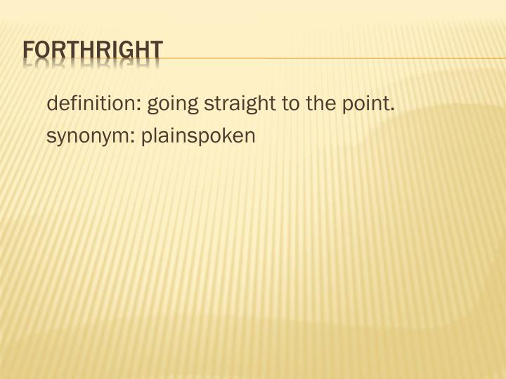 definition: going straight to thepoint.