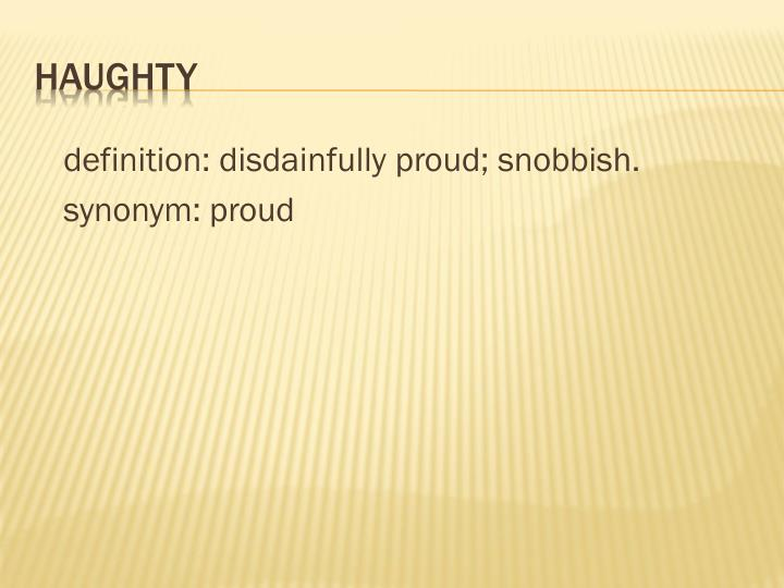 definition: disdainfully proud; snobbish.