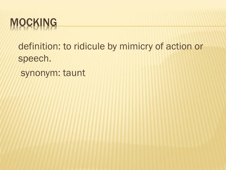 definition: to ridicule by mimicry of action or