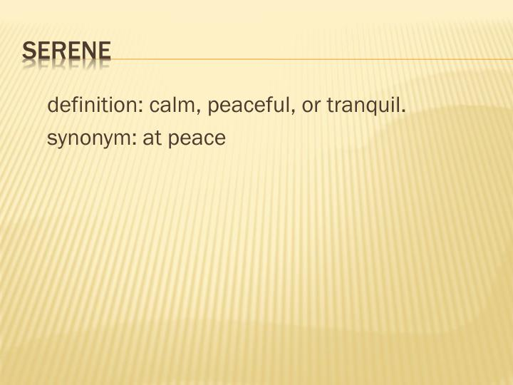 definition: calm, peaceful, or tranquil.