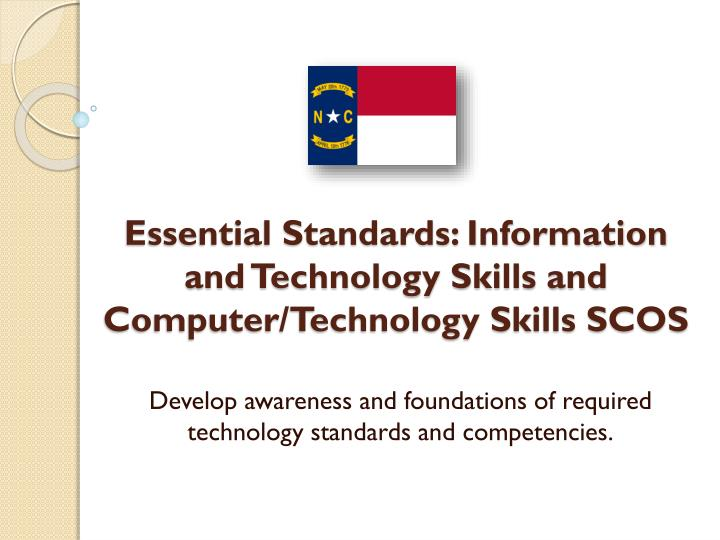 Essential standards information and technology skills and computer technology skills scos