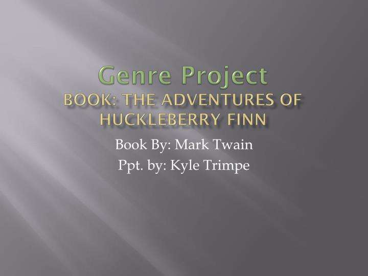Genre project book the adventures of huckleberry finn