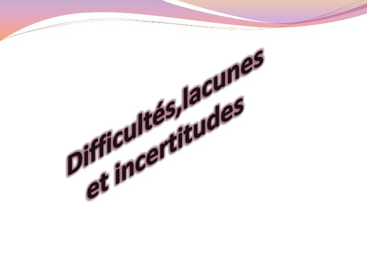 Difficults,lacunes